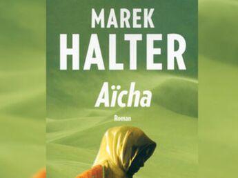 Exclusif : les premières pages du livre de Marek Halter, Aïcha (2/3)