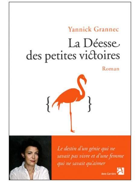La déesse des petites victoires, Yannick Grannec, Ed. Anne Carrière, 22 euros