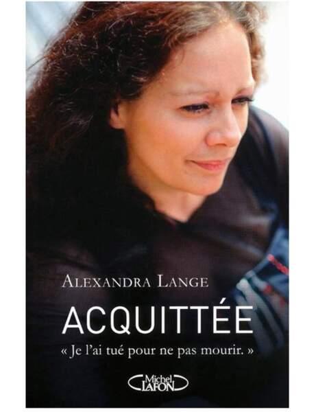 Acquittée, Je l'ai tué pour vivre, Alexandra Lange, Ed. Michel Lafon, 17,95 euros