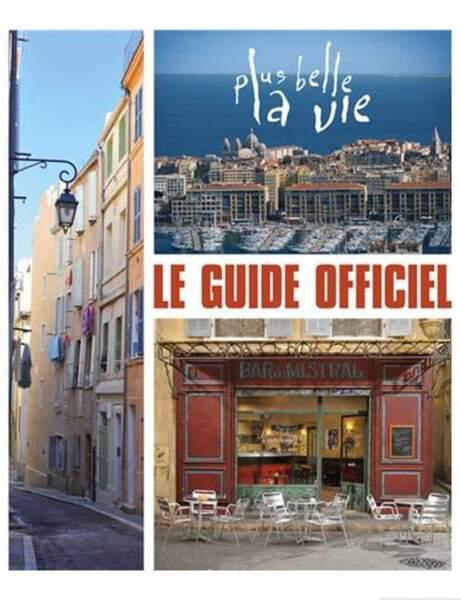 Le guide officiel de plus belle la vie, Renaud Lhardy, Ed. Le tigre bleu, 19,90 euros