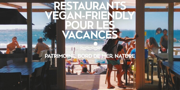 Le top des restaurants vegan-friendly en France pour les vacances