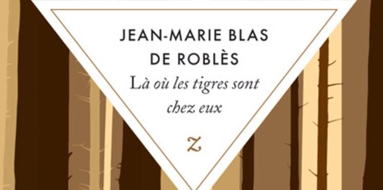 Là où les tigres sont chez eux, de Jean-Marie Blas de Roblès