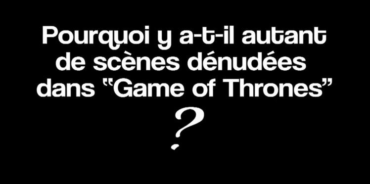 """Pourquoi... """"Pourquoi y'a-t-il autant de scènes dénudées dans Game of Thrones ?"""""""