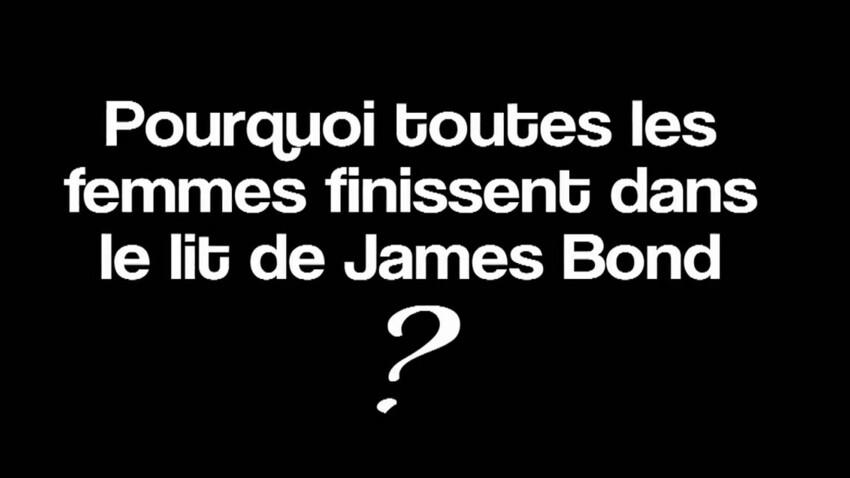 Pourquoi toutes les femmes finissent dans le lit de James Bond ?