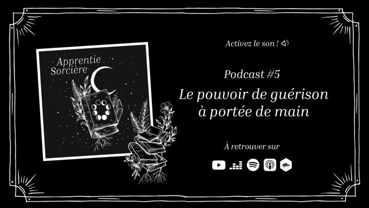 Podcast Apprentie Sorcière : le pouvoir de guérison à portée de main