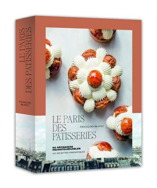 François Blanc : Le Paris des Pâtisseries