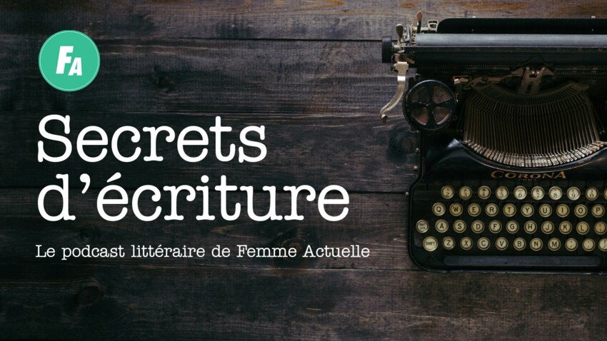 """Isabelle Sorente se livre dans """"Secrets d'écriture"""", le podcast de Femme Actuelle (épisode 4)"""