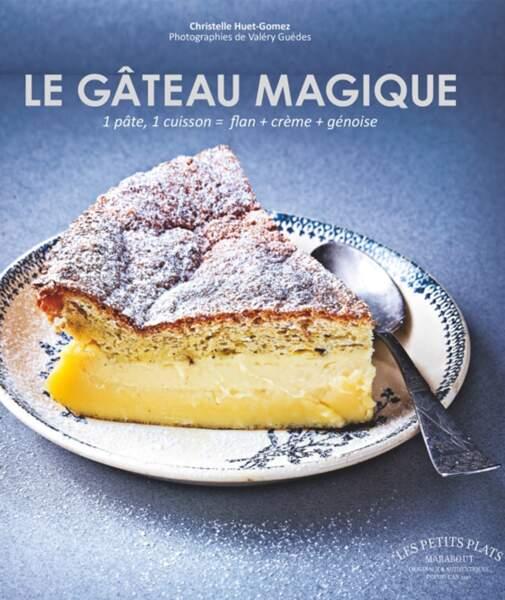 Le gâteau magique : 1 pâte, 1 cuisson = flan + crème + génoise